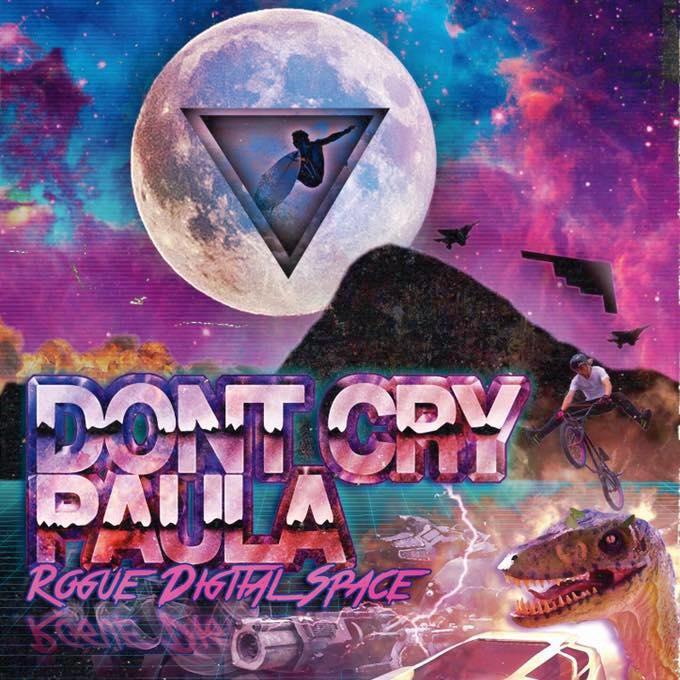 Don't Cry Paula - Rogue Digital Space (2015)