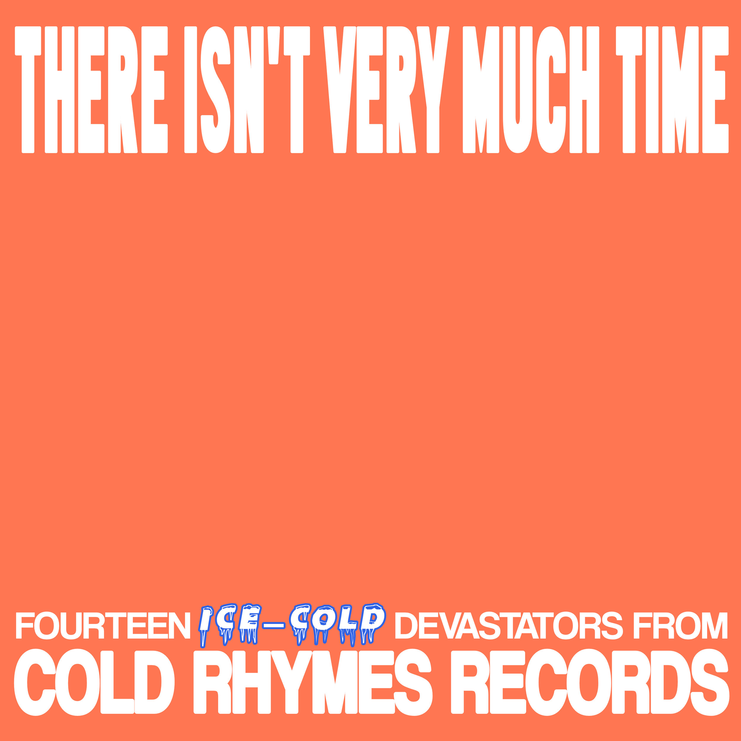 We've just released our first-ever Cold Rhymes Records compilation,  There Isn't Very Much Time . It features songs from our recent and forthcoming Cold Rhymes releases, plus an exclusive spring time posse cut.  Peep it.