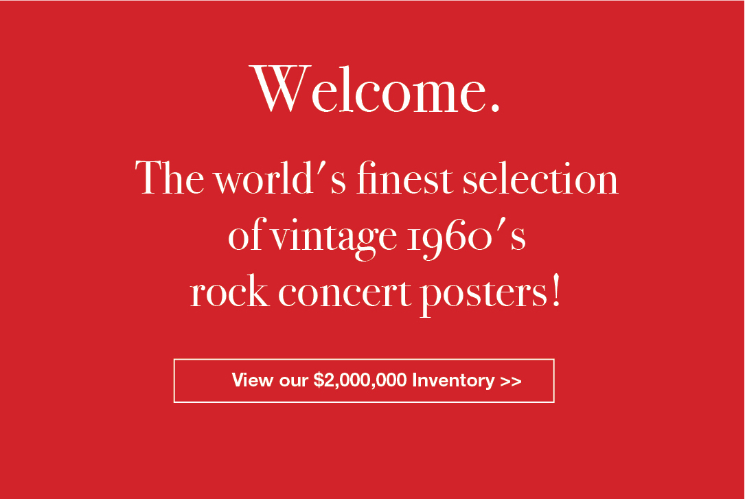 Welcome. The world's finest selection of vintage 1960's rock concert posters! View our $2,000,000 inventory!