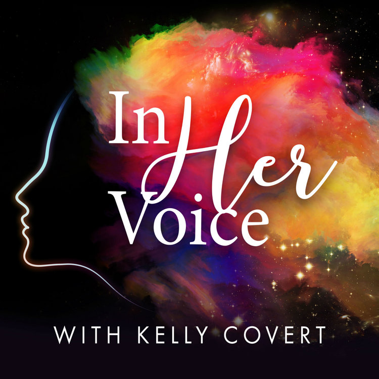 In Her Voice    In Her Voice, a podcast for real women who are ready to find, listen and speak with their true authentic voice. Join Kelly Covert as she interviews inspiring women who are entrepreneurs, mothers, adventurers, coaches, and more about how they lead from within by connecting with their inner voice. This is about living out your own vision with trust and power!! www.kellycovert.com
