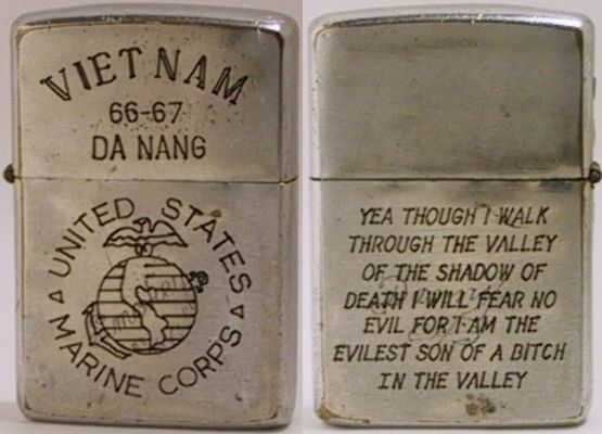 "This 1966 Zippo says ""Vietnam 66-67 Da Nang US Marine Corps "" and barely visible in the naval crest lightly engraved reads ""Smokey '66"". The back side reads ""Yea Though I Walk Through The Valley of the Shadow of Death I will fear no Evil For I am the Evilest Son of a Bitch in the Valley"" Also lightly engraved on the back is the name ""Danny""."