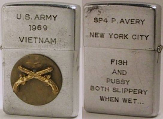 "1969 Zippo with ""US Army 1969 Vietnam"" and a badge with crossed pistols on the front.  Te reverse reads ""SP4 P. Avery New York City"" and ""Fish and pussy both slippery when wet..."""