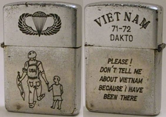 "1971 Zippo engraved with the Airborne logo and an image of a GI walking with a boy.  The reverse reads ""Viet Nam 71-72 Dakto - Please! Don't Tell Me About Vietnam Because I Have Been There"""