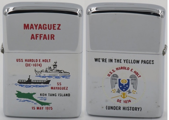 1975 Zippo commemorating the frigate USS Harold E Holt's involvement in the rescue of SS Mayaguez and its crew. During the recapture of the container ship  USS Harold E Holt  conducted the first hostile ship-to-ship boarding by the U.S. Navy since 1826.