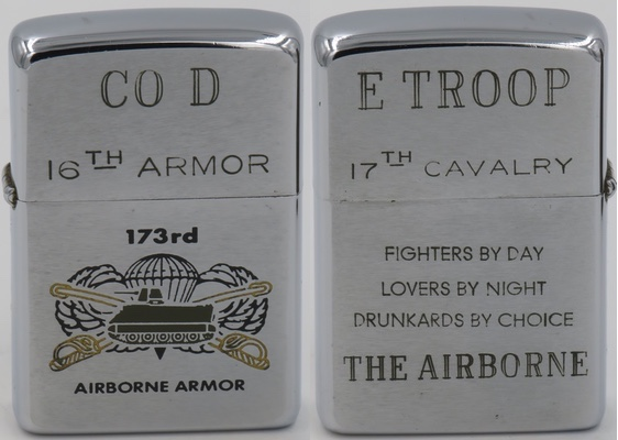 "1969 Zippo for 173 Airborne, 16th Armor, Co D.  17th Cavalry, E Troop and ""Fighters by Day Lover by Night Drunkards by Choice""  engraved on the reverse"