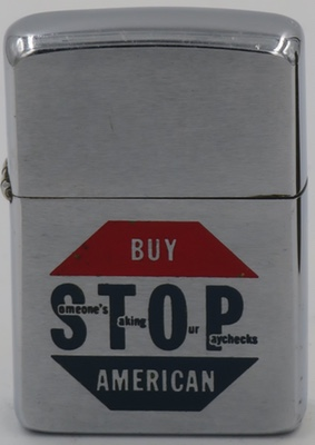 "1961 Zippo reflecting a protectionist attitude ""STOP - Buy American Someone's Taking Our Paychecks"""