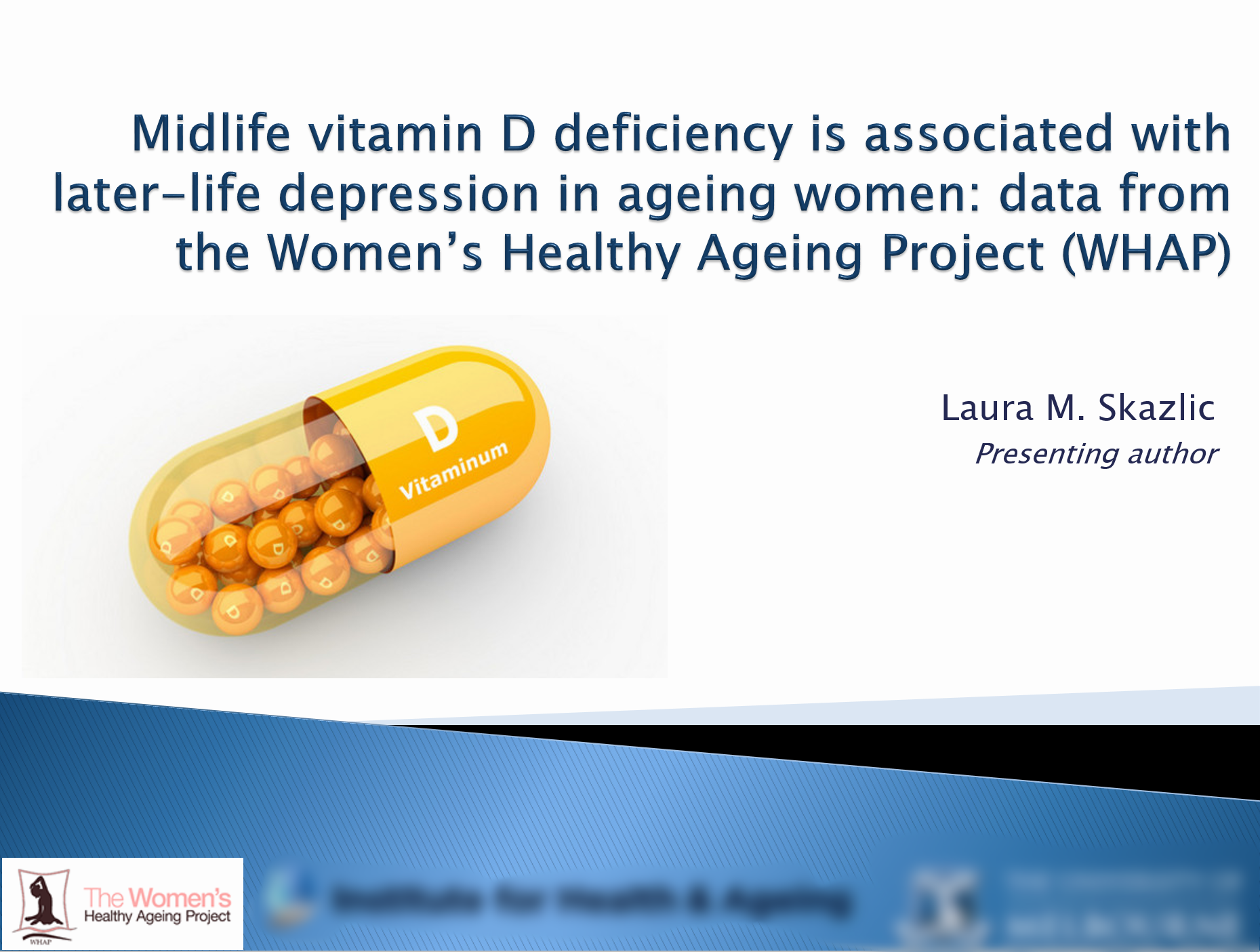 Midlife vitamin D deficiency is associated with later-life depression in ageing women - The objective of this research was to investigate the association between midlife vitamin D deficiency and a decade of depressive symptoms in ageing Australian women. The study found that lower levels of vitamin D were associated with greater depressive symptoms in Australian women aged over 55 years. Citation: Skazlic, L., et al. (2017). Midlife vitamin D deficiency is associated with later-life depression in ageing women. Paper presented at the 23rd World Congress of Neurology, Kyoto, Japan, 16-21 September.