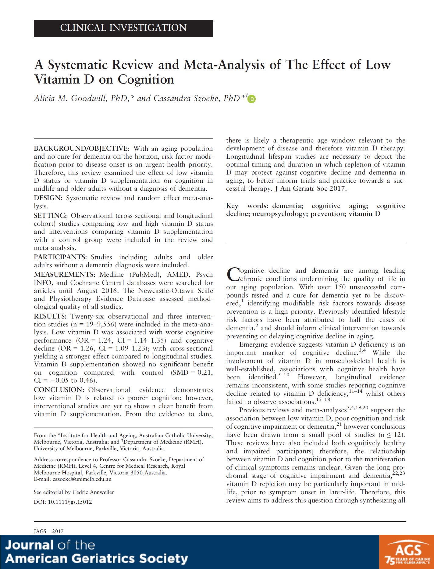 A Systematic Review and Meta-Analysis of The Effect of Low Vitamin D on Cognition - This review examined the effect of low vitamin D status or vitamin D supplementation on cognition in midlife and older adults without a diagnosis of dementia.Medline (PubMed), AMED, Psych INFO, and Cochrane Central databases were searched for articles until August 2016.Observational evidence demonstrates low vitamin D is related to poorer cognition; however,interventional studies are yet to show a clear benefit from vitamin D supplementation.Citation: Goodwill, A.M., et al (2017).A systematic review and meta-analysis of the effect of low vitamin D on cognition.Journal of the American Geriatrics Society, in press, doi:10.1111/jgs.15012.