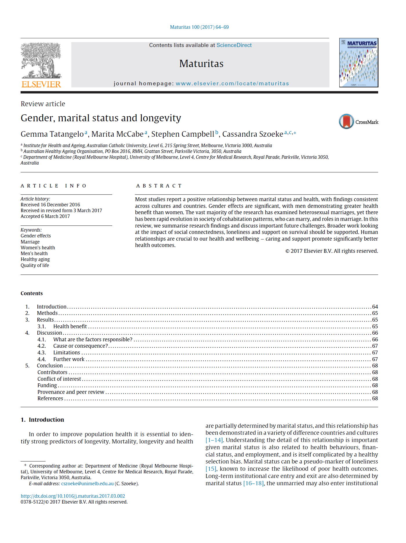 Gender, marital status and longevity - This review discusses research on the relationship between marital status and health, including the differences in effect due to gender. The authors note that future research must consider the changes in who can marry, cohabitation patterns, and roles within relationships that have occurred over the recent decades.Citation: Tatangelo, G., et al (2017). Gender, marital status and longevity.Maturitas, 100, 64-69. doi:10.1016/j.maturitas.2017.03.002