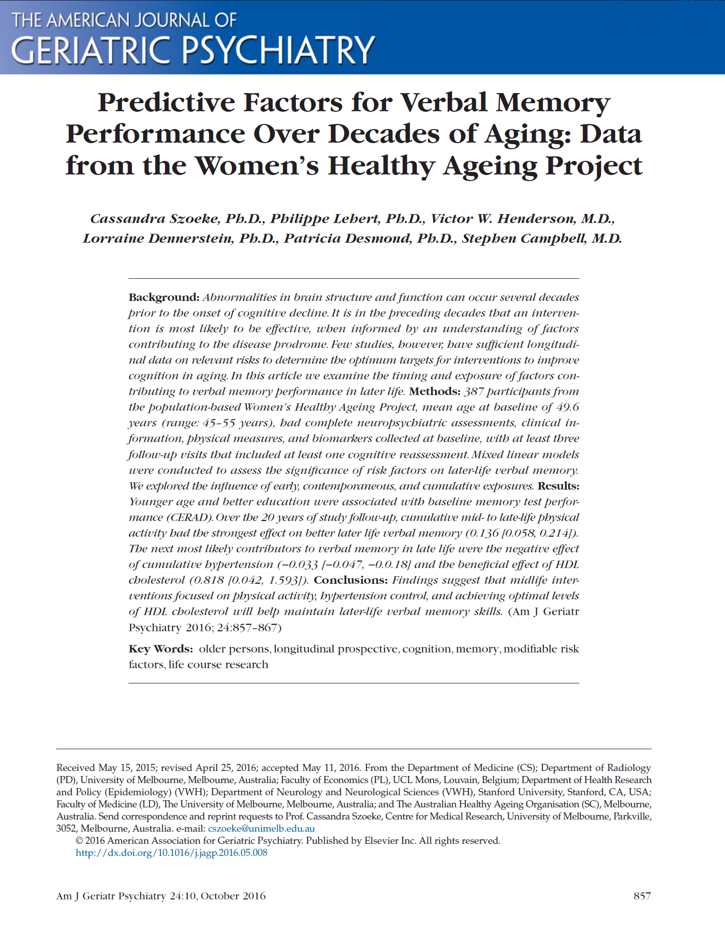 Predictive factors for verbal memory performance over decades of aging - This research examining the impact and timing of modifiable risk factors on memory performance in women from midlife to later life, over a period of 20 years (from 45-55 years). Greater physical activity and and HDL cholesterol levels had a positive effect on verbal memory performance in later life, with hypertension having a negative effect. These factors were found to have a cumulative effect, showing that a life-course approach to interventions for memory are warranted.   Citation: Szoeke, C., et al (2016). Predictive factors for verbal memory performance over decades of aging: Data from the Women's Healthy Ageing Project. American Journal of Geriatric Psychiatry, 24(10), 857-867. doi: 10.1016/j.jagp.2016.05.008