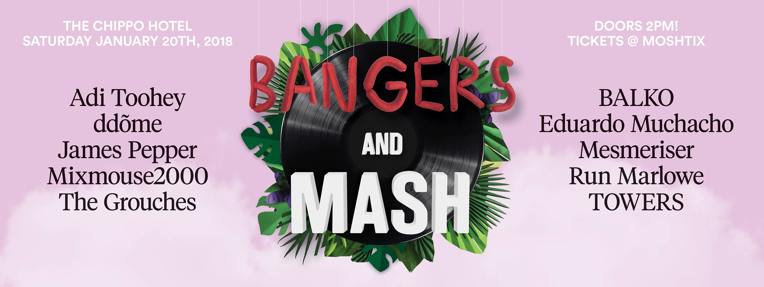 Unleash your inner groove at BANGERS & MASH 2018, its second year in the heart of the Sydney suburbs. The Chippo Hotel is letting us call home again with their chill summer vibes for another full venue takeover. A day full of live art, great grub, beats, beers and solid banter into the night.  LINE UP: Adi Toohey BALKO ddõme Eduardo Muchacho James Pepper Mesmeriser Mixmouse2000 Run Marlowe  The Grouches TOWERS  LIVE ART BY: Hope Vanny Josh Pabs Cusack Mon Lou Bed  ---- TICKETS ON SALE DEC 5 First Release: $15 Second Release: $20 Doors: $25  Online ticket sales will close January 19th or until allocation exhausted. Limited tickets will be available on the door on the day.  ............................................................... PROUDLY SPONSORED BY  Sailor Jerry