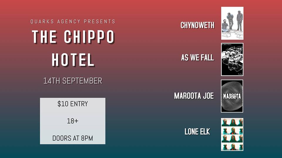 Quarks Agency Presents: A night of alt/rock/punk bands at The Chippo Hotel! It's a $10 entry with the doors opening at 8pm  Chynoweth:  https://www.facebook.com/Chynowethband/   As We Fall:  https://www.facebook.com/AsWeFallBand/   Maroota Joe:  https://www.facebook.com/marootajoe/   Lone Elk:  https://www.facebook.com/loneelkmusic/
