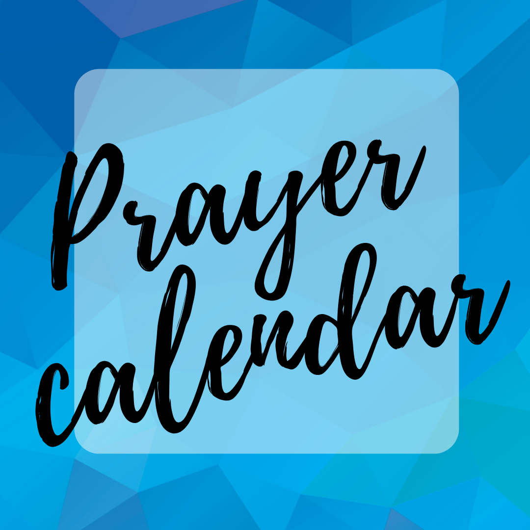 Click here for our current prayer calendar.