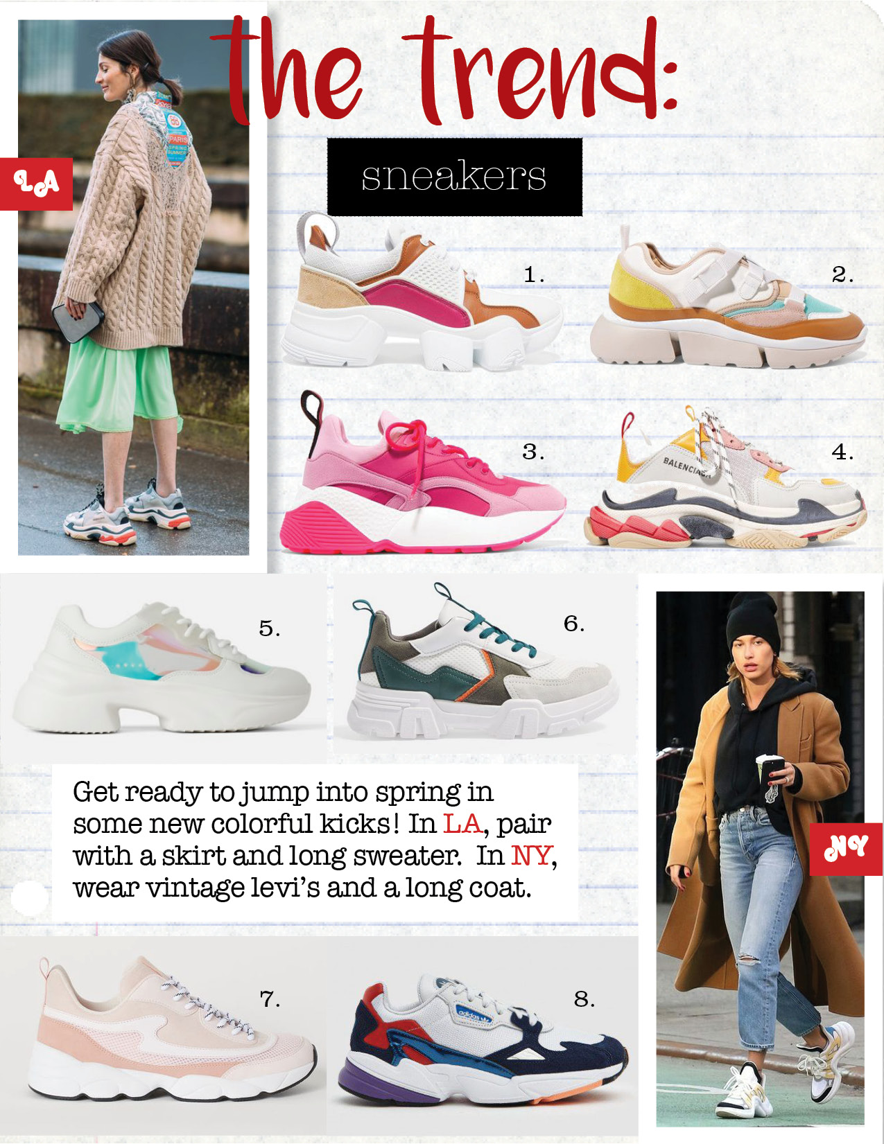 1. GIVENCHY MESH AND SUEDE-TRIMMED LEATHER SNEAKERS, $825,  NET-A-PORTER.COM  2. CHLOE SONNIE CANVAS, MESH, SUEDE AND LEATHER SNEAKERS, $620,  NET-A-PORTER.COM  3. STELLA MCCARTNEY ECLYPSE FAUX LEATHER , FAUX SUEDE SNEAKERS, $685,  NET-A-PORTER.COM  4. BALENCIAGA TRIPLE S LOGO SNEAKERS, $895,  NET-A-PORTER.COM  5. ZARA IRIDESCENT SNEAKERS, $69,  ZARA.COM  6. TOPSHOP CASABLANCA CHUNKY TRAINERS, $70,  TOPSHOP.COM  7. H&M MESH SNEAKERS, $34,  HM.COM  8. ADIDAS FALCON W SNEAKER, $100,  NEEDSUPPLY.COM