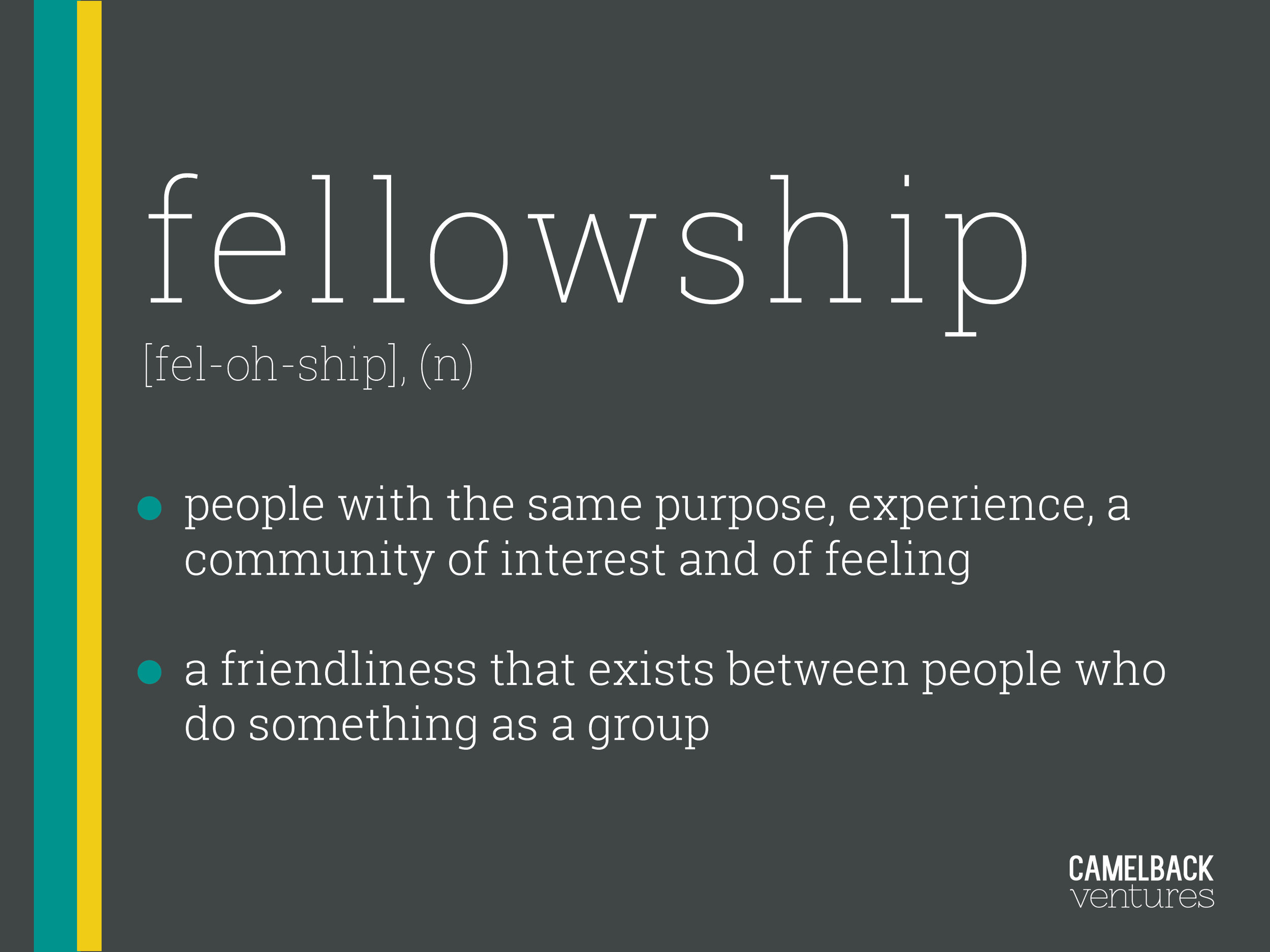 """I felt that one of the branding breakthroughs was when I did a deep analysis of the language we used in our program, including the word """"fellowship."""" Why not """"accelerator"""" or """"incubator?"""" When I looked """"fellowship"""" up in dictionaries, two definitions stood out to me, and I immediately copied them down. This is a selection from an early page of our internal brand book, and I believe gives context for our work. - AJT"""