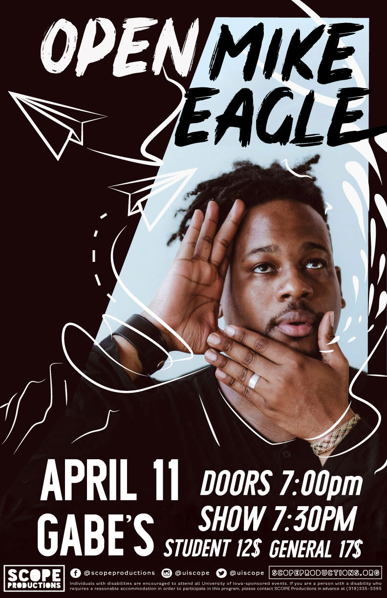 Poster created for the Open Mike Eagle concert on April 11th, 2019.  Courtesy of Kenzi Rayelle and Scope Productions .