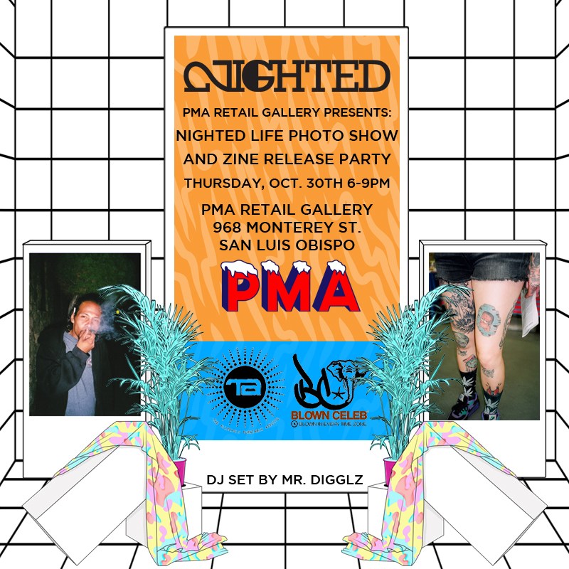 We are throwing a photo show/ party for the release of NIGHTED Life 6- our biggest group zine yet.   If you're on the central coast, come thru PMA Retail Gallery in SLO on Thursday, Oct. 30th.
