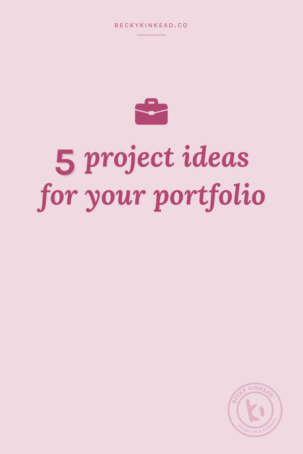5 Project Ideas for Your Portfolio • Becky Kinkead ...