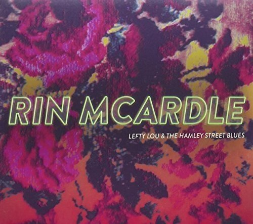 Rin McArdle's  Lefty Lou & The Hamley Street Blues, out now