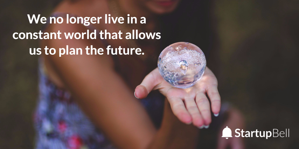 You don't have a crystal ball to predict your company's future.