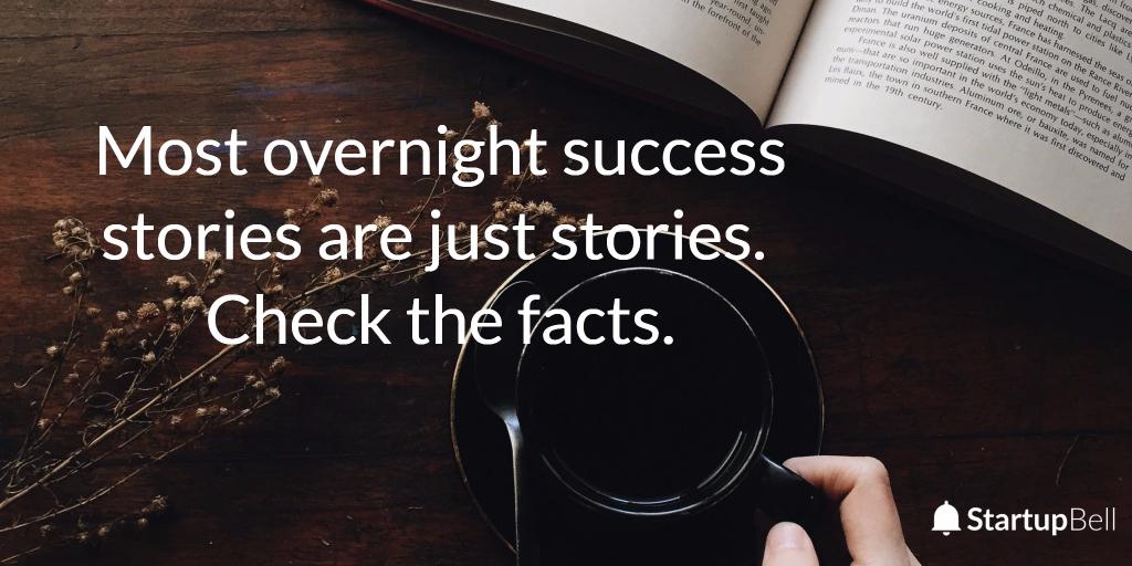 True overnight success stories are rare.
