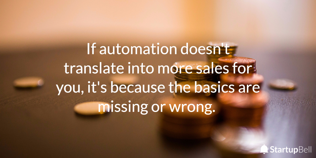 If automation doesn't translate into more sales, it's because the basics are missing or wrong.