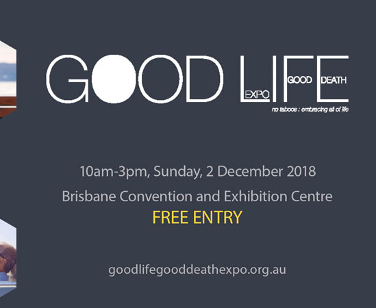 Good Life Good Death expo - Brisbane 2nd December 2018FREE Community
