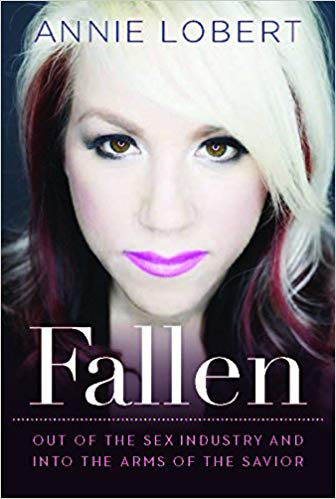 FALLEN: OUT OF THE SEX INDUSTRY AND INTO THE ARMS OF THE SAVIOR   Annie Lobert