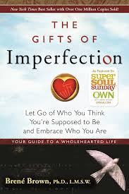 The gifts of imperfection: let go of who you think you're supposed to be and embrace who you are   Brené Brown