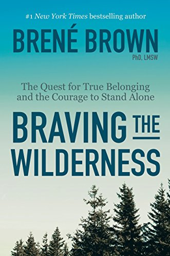 Braving the wilderness: the quest for true belonging and the courage to stand alone   Brené Brown