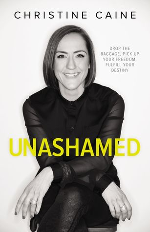 Unashamed: Drop the Baggage, Pick up Your Freedom, Fulfill Your Destiny   Christine Caine