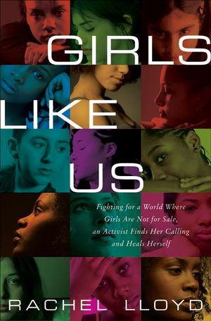 Girls Like us: Fighting for a world where girls are not for sale   Rachel Lloyd