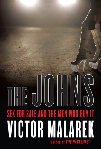 The Johns: Sex For Sale and the Men who Buy It   Victor Malarek