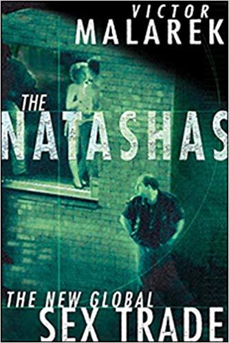The Nastashas: The Horrific Inside Story of Slavery, Rape, and Murder in the Global Sex Trade   Victor Malarek