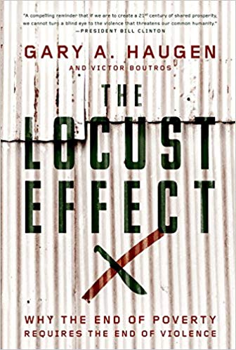 The locust effect: Why the end of poverty requires the end of violence   Gary A. Haugen and Victor Boutros