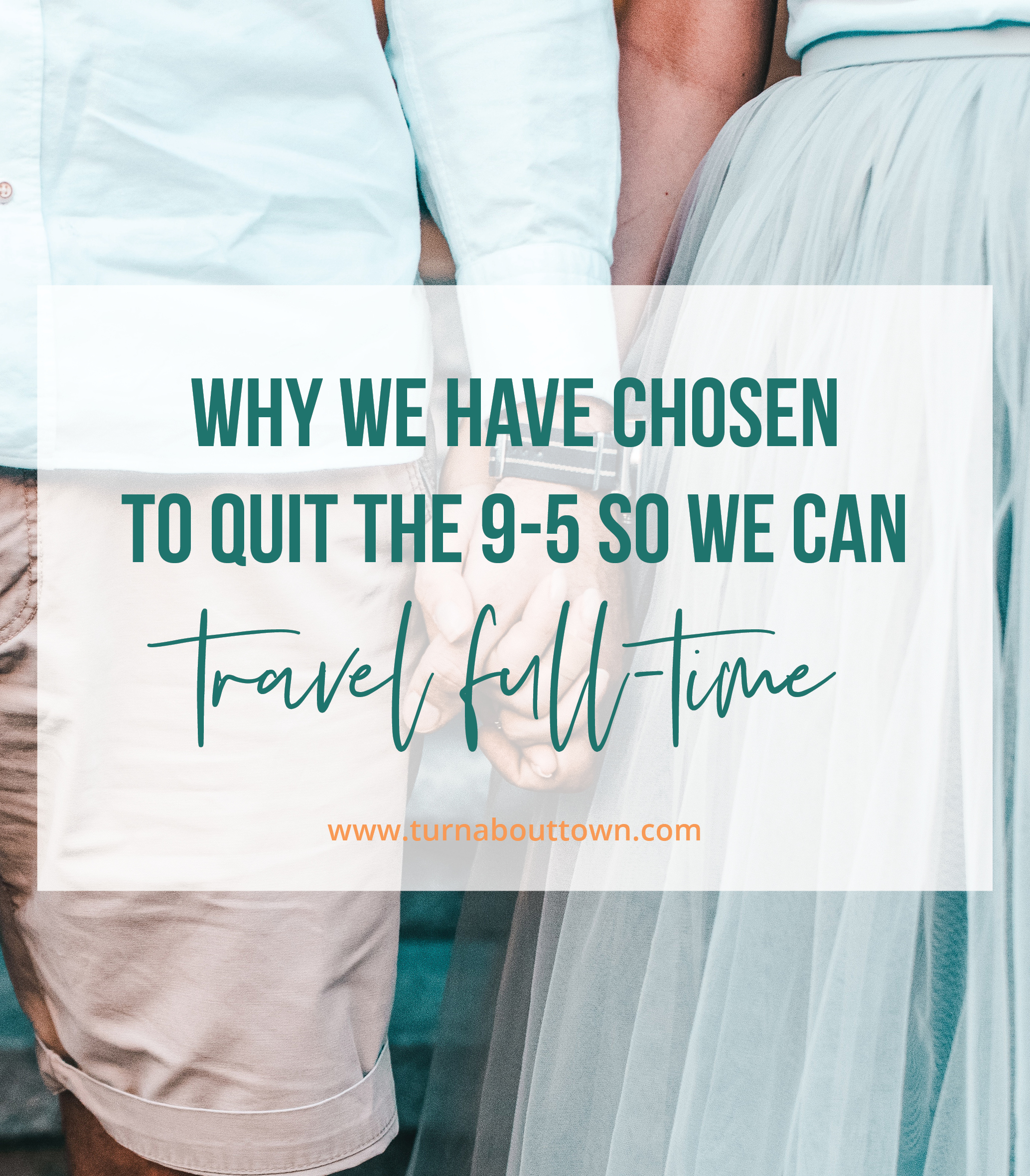 Why we have chosen to quite the 9-5 so we can travel full-time