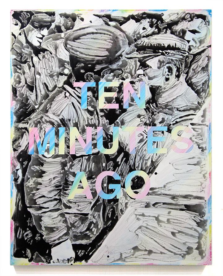 Ten Minutes Ago . 2015 acrylic on canvas