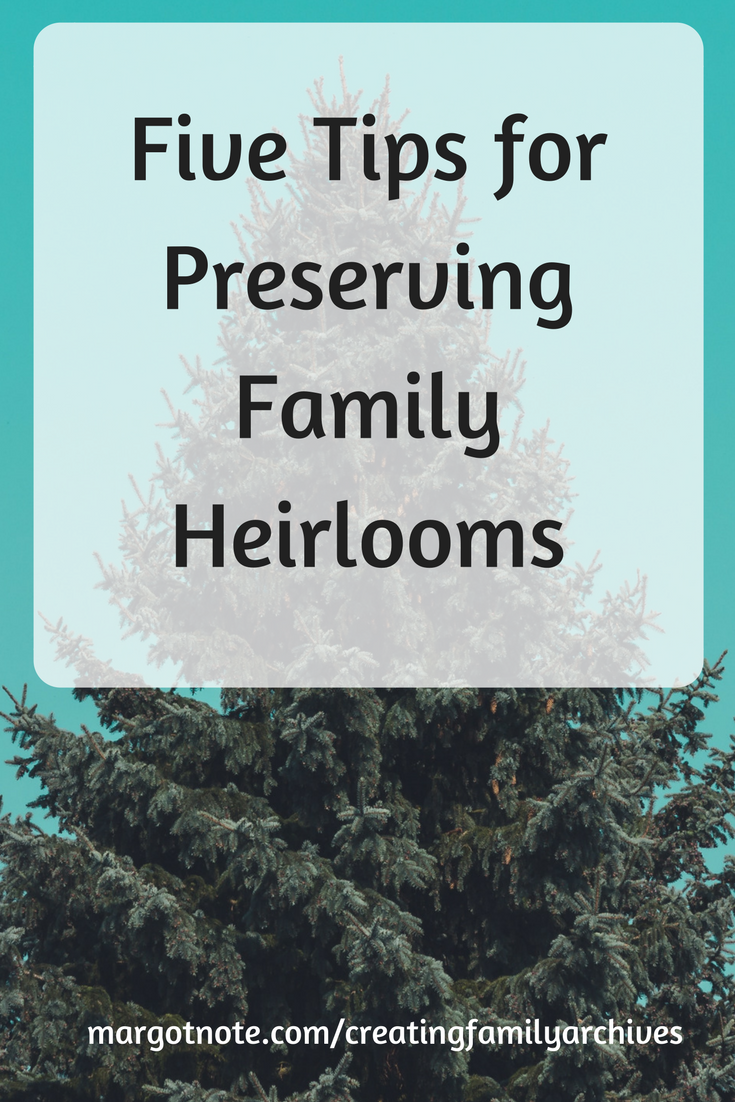 Copy of Five Tips for Preserving Family Heirloomsw