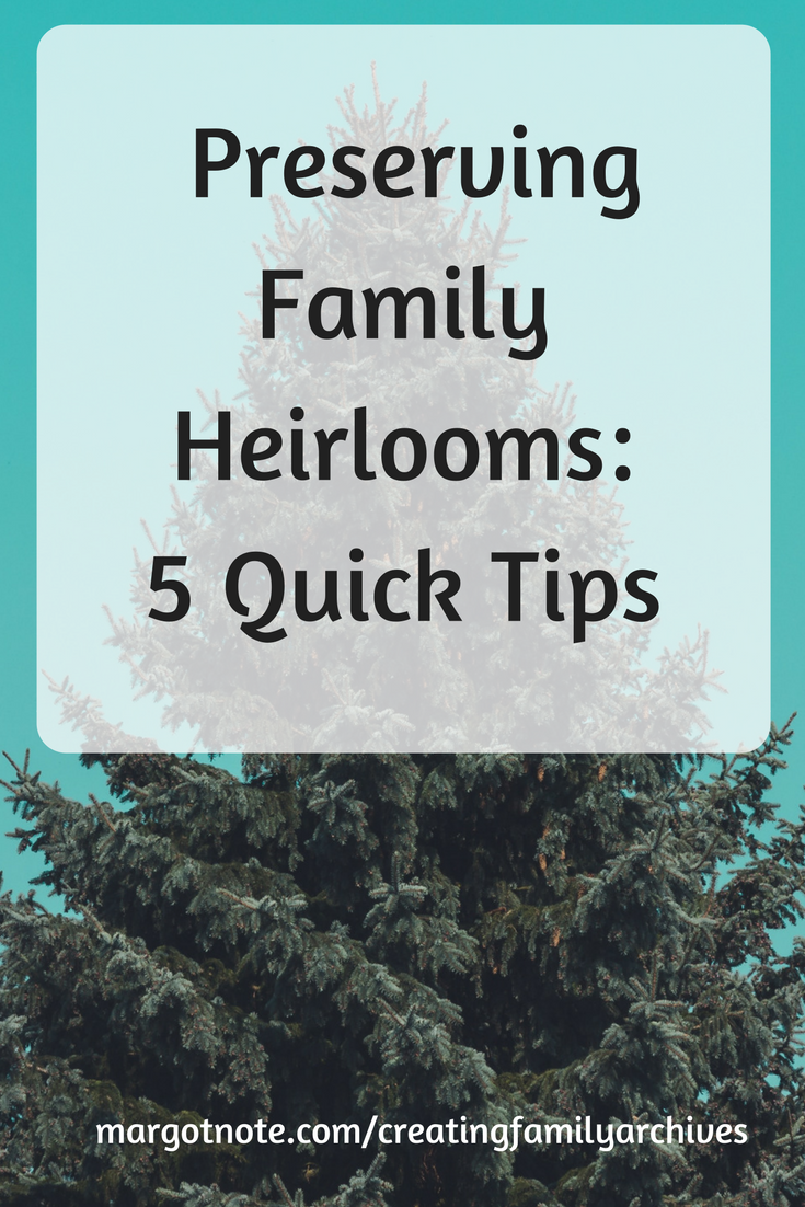 Copy of Preserving Family Heirlooms: 5 Quick Tips