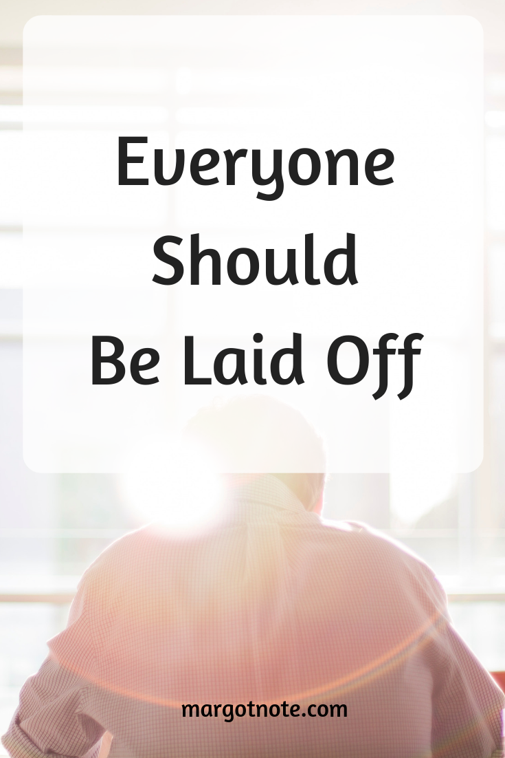Everyone Should Be Laid Off