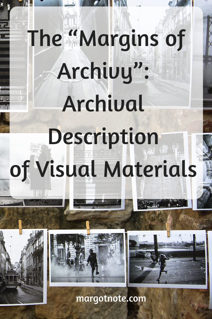 """The """"Margins of Archivy"""": Archival Description of Visual Materials"""