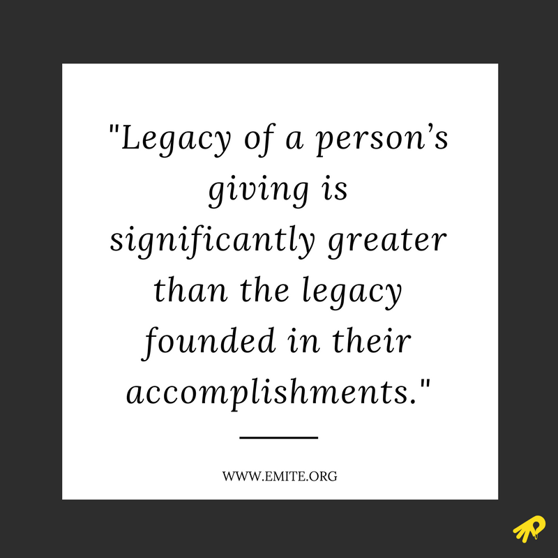legacy of a person's giving is significantly greater than the legacy founded in their accomplishments..png