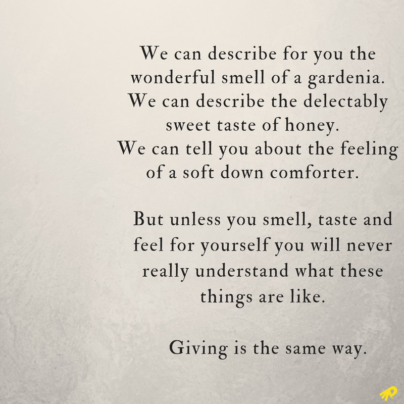 We can describe for you the wonderful smell of a gardenia. We can describe the delectably sweet taste of honey. We can tell you about the feeling of a soft down comforter. But unless you smell, taste and feel for you.png