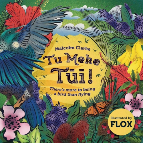 Tu Meke Tūī, Malcolm Clarke and FLOX  Written by Malcolm Clarke, illustrated by FLOX Published by Mary Egan Publishing ISBN:978-0-473-34375-0  Tere the Tūī and Taitū the Takahē are two very different sorts of birds: one loves to flit and twirl about in the sky, while the other prefers to rustle around in the undergrowth.  Tu Meke Tūī! is a story of friendship, courage and discovering that sometimes it's our differences which make us truly special.