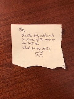 Mae, The other fairy couldn't make it because of the snow so she sent me. Thanks for the tooth! TR