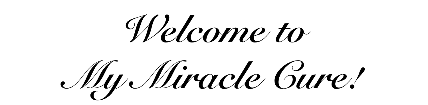 Welcome to My Miracle Cure!