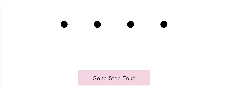 Go to Step Four!