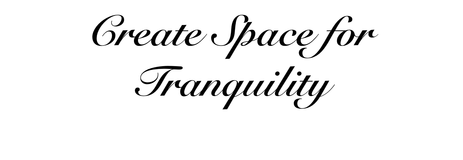 Create Space for Tranquility