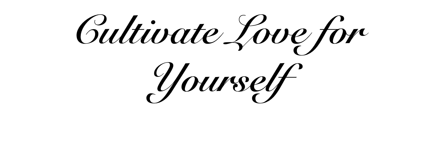 Cultivate Love for Yourself