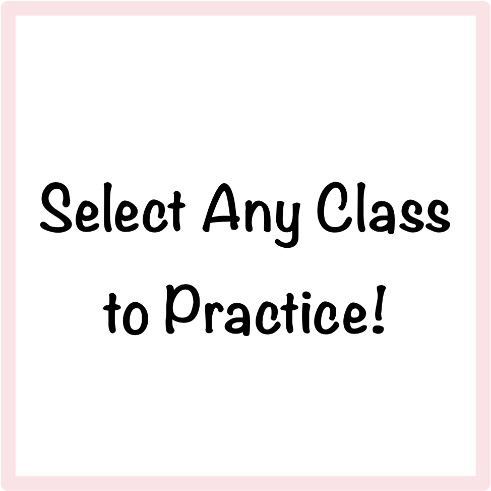 Select Any Class to Practice!